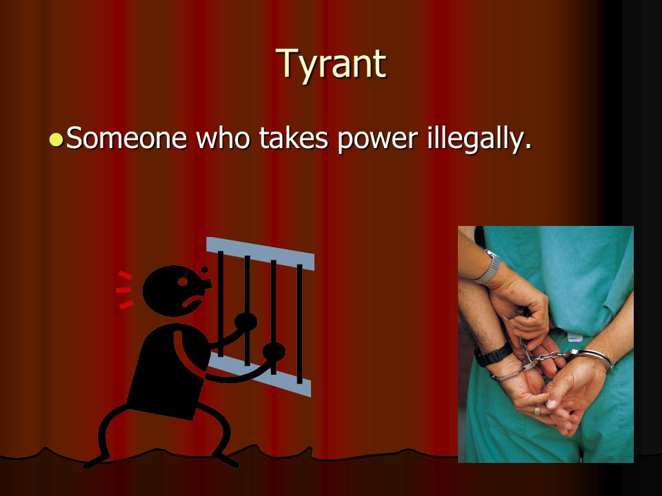 Tyrant Someone who takes power illegally.
