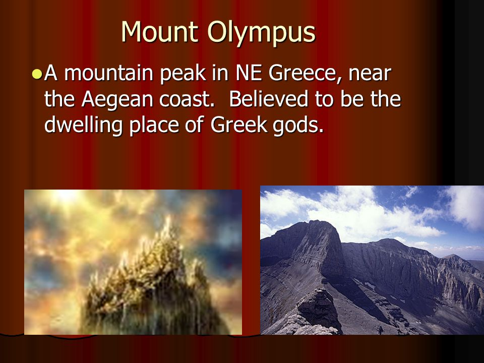 Mount Olympus A mountain peak in NE Greece, near the Aegean coast.