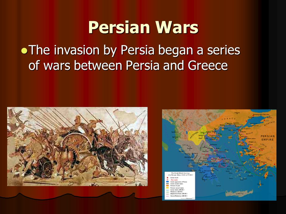 Persian Wars The invasion by Persia began a series of wars between Persia and Greece