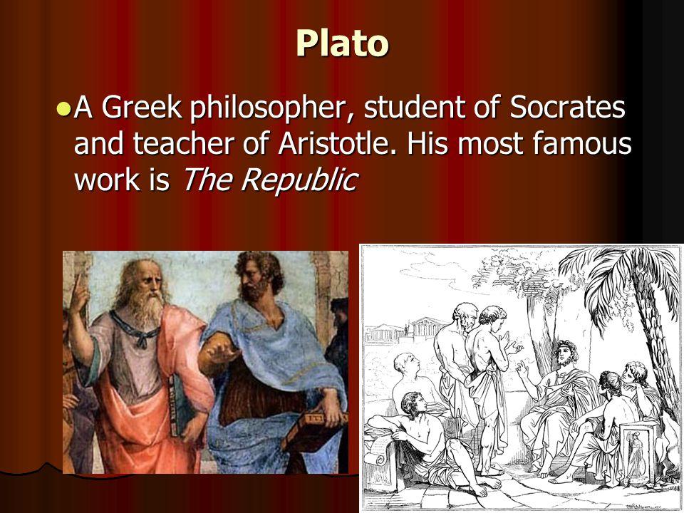 Plato A Greek philosopher, student of Socrates and teacher of Aristotle.