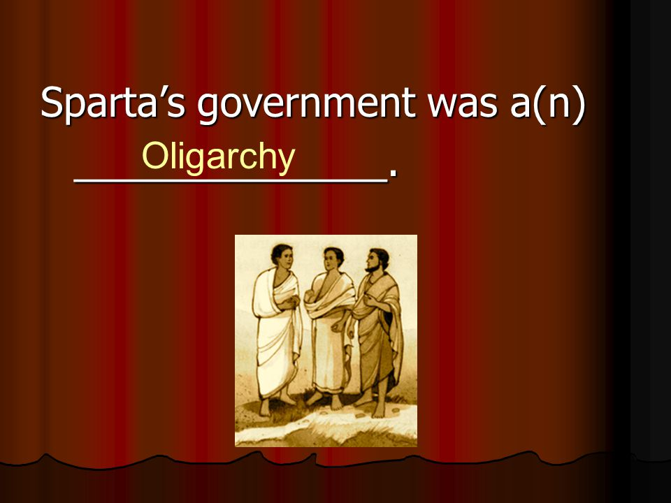 Sparta's government was a(n) ______________.