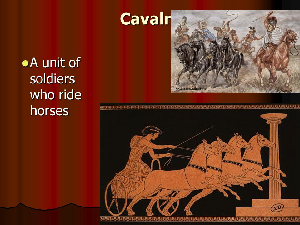 Cavalry A unit of soldiers who ride horses