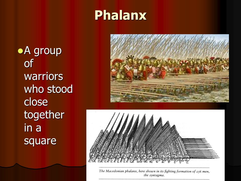 Phalanx A group of warriors who stood close together in a square