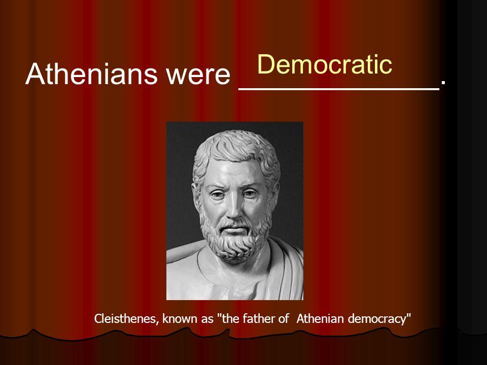 Athenians were ____________.