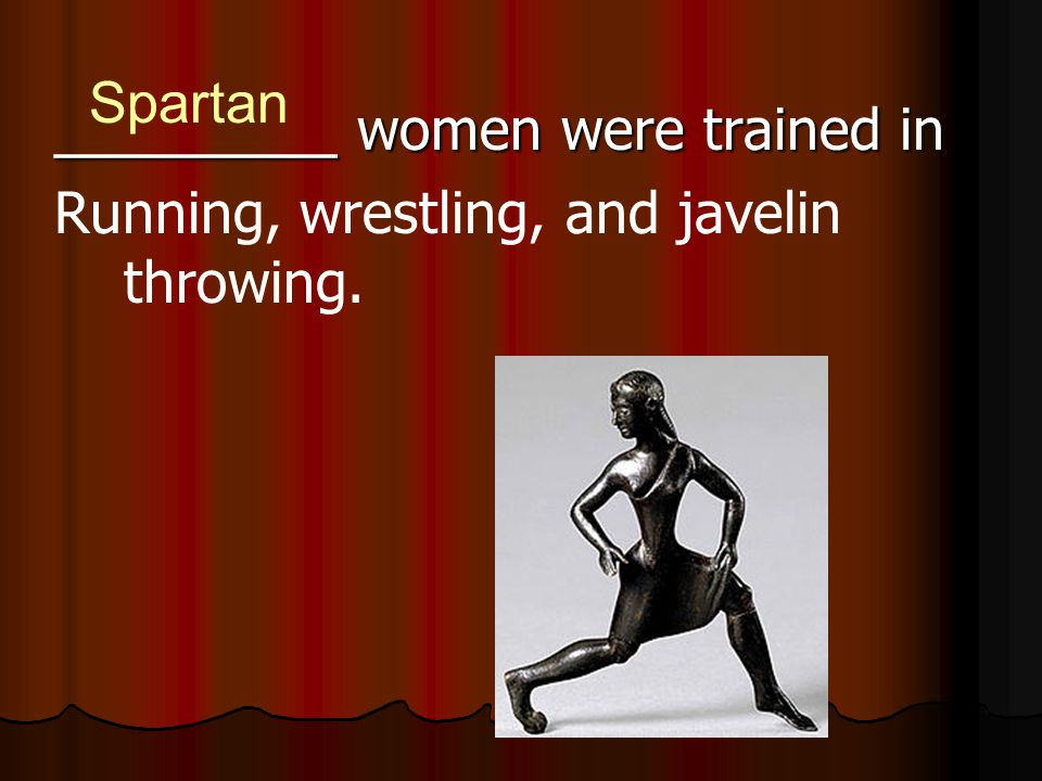 Spartan _________ women were trained in Running, wrestling, and javelin throwing.