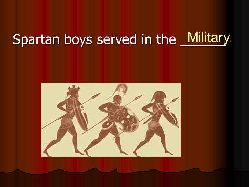 Military. Spartan boys served in the ______
