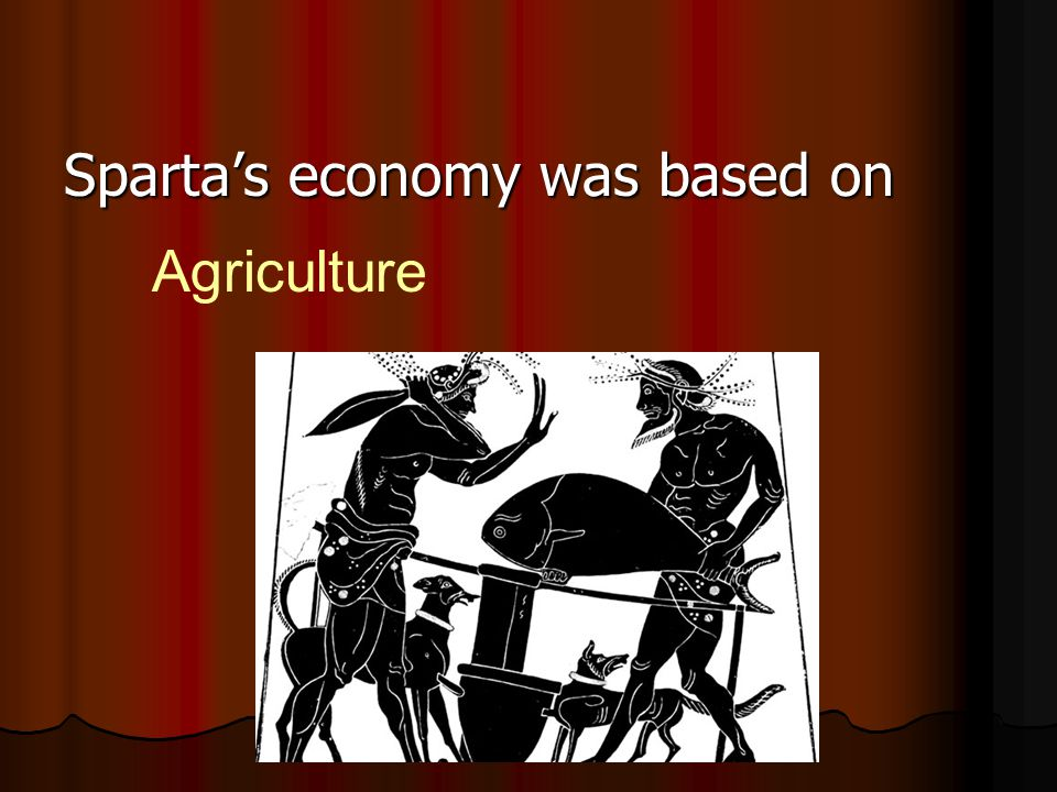 Sparta's economy was based on