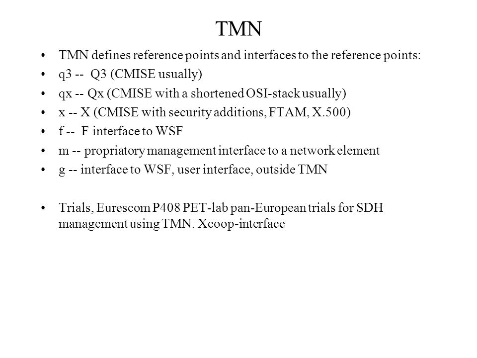 TMN TMN defines reference points and interfaces to the reference points: q3 -- Q3 (CMISE usually)
