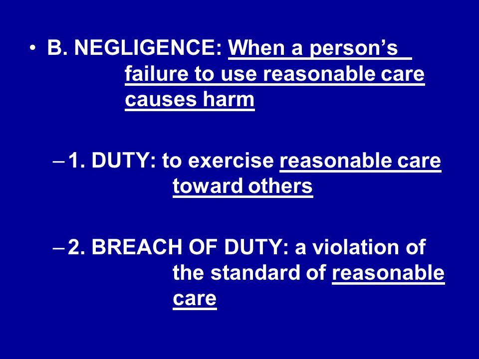 B. NEGLIGENCE: When a person's. failure to use reasonable care