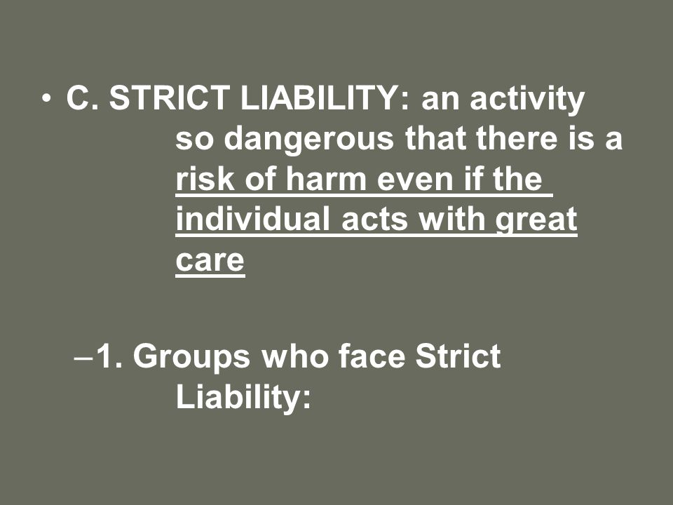 C. STRICT LIABILITY: an activity. so dangerous that there is a