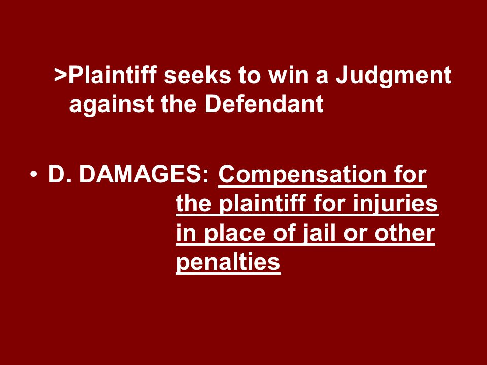 >Plaintiff seeks to win a Judgment against the Defendant