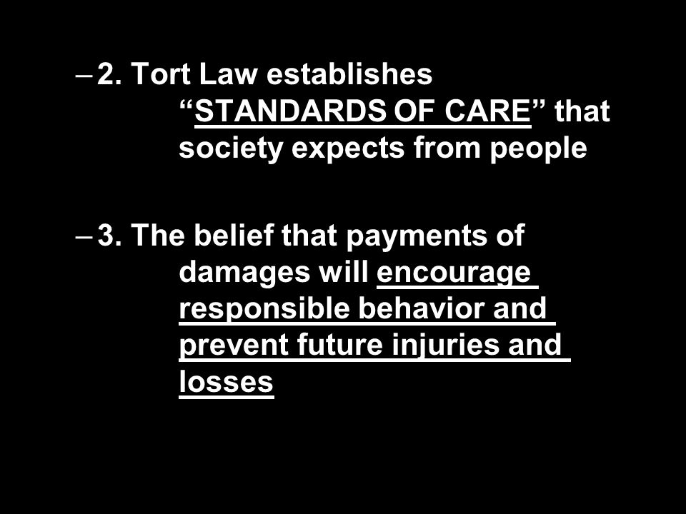 2. Tort Law establishes. STANDARDS OF CARE that