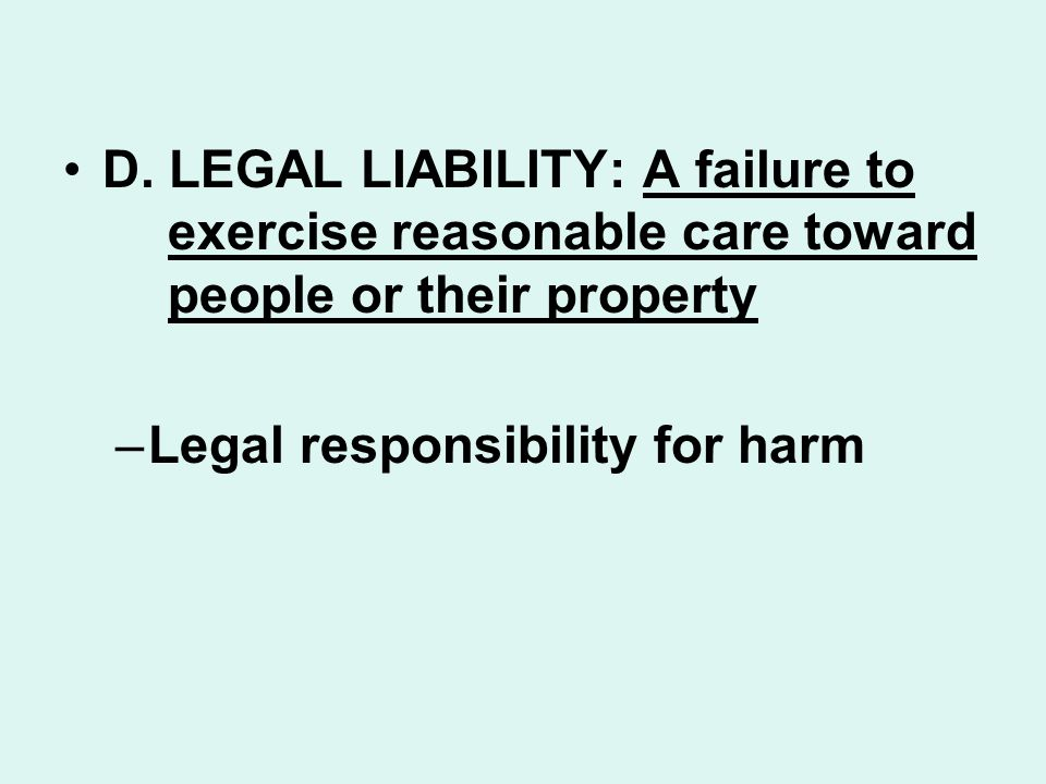 D. LEGAL LIABILITY: A failure to. exercise reasonable care toward