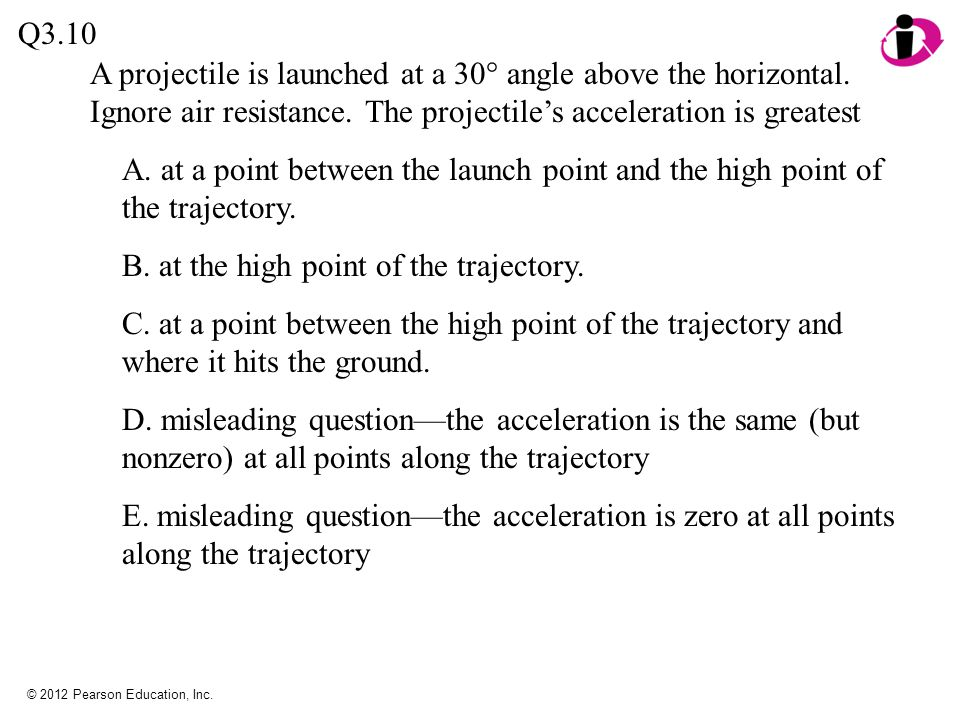 B. at the high point of the trajectory.