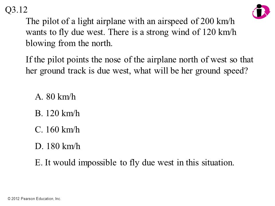 E. It would impossible to fly due west in this situation.