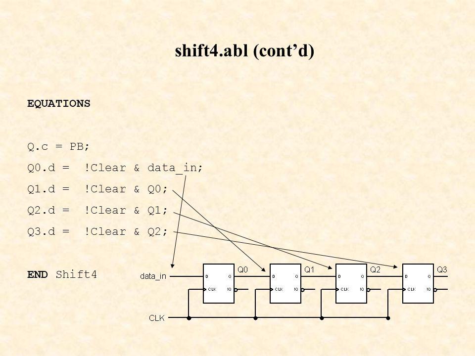 shift4.abl (cont'd) EQUATIONS Q.c = PB; Q0.d = !Clear & data_in;