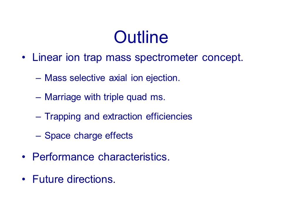 Outline Linear ion trap mass spectrometer concept.