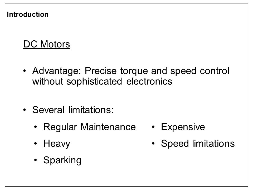 Introduction DC Motors. Advantage: Precise torque and speed control without sophisticated electronics.