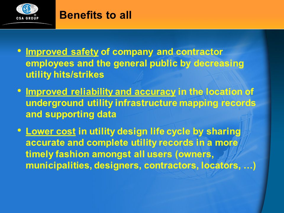 Benefits to all Improved safety of company and contractor employees and the general public by decreasing utility hits/strikes.
