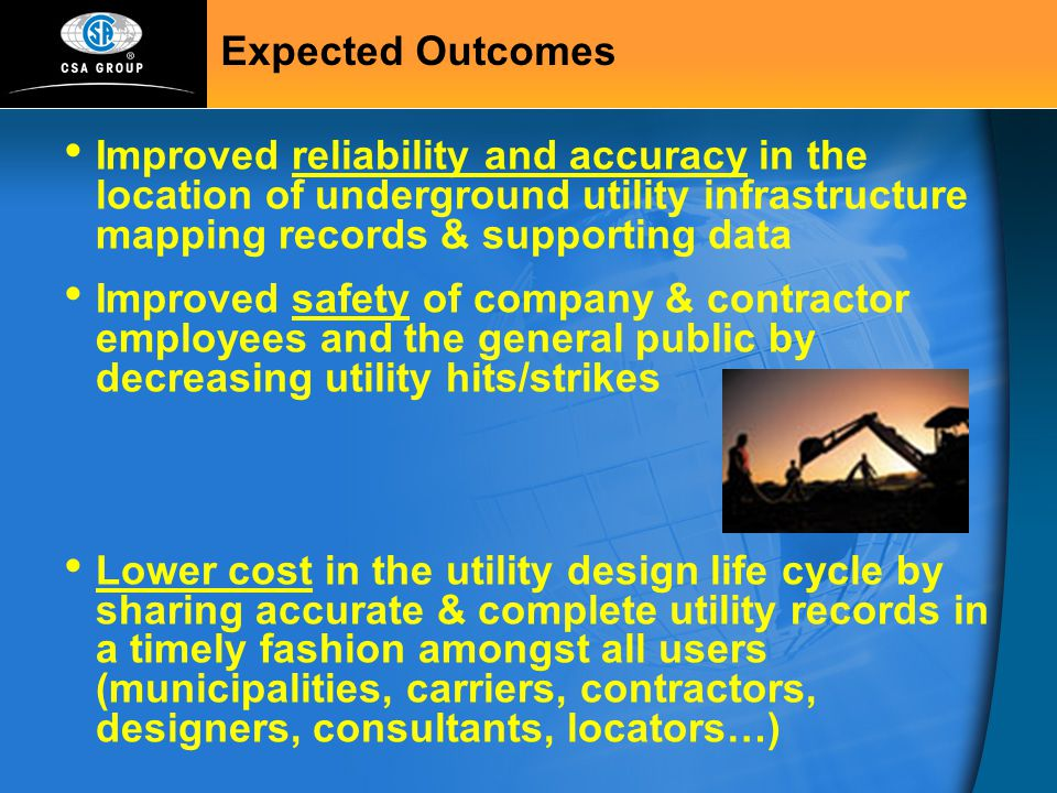Expected Outcomes Improved reliability and accuracy in the location of underground utility infrastructure mapping records & supporting data.