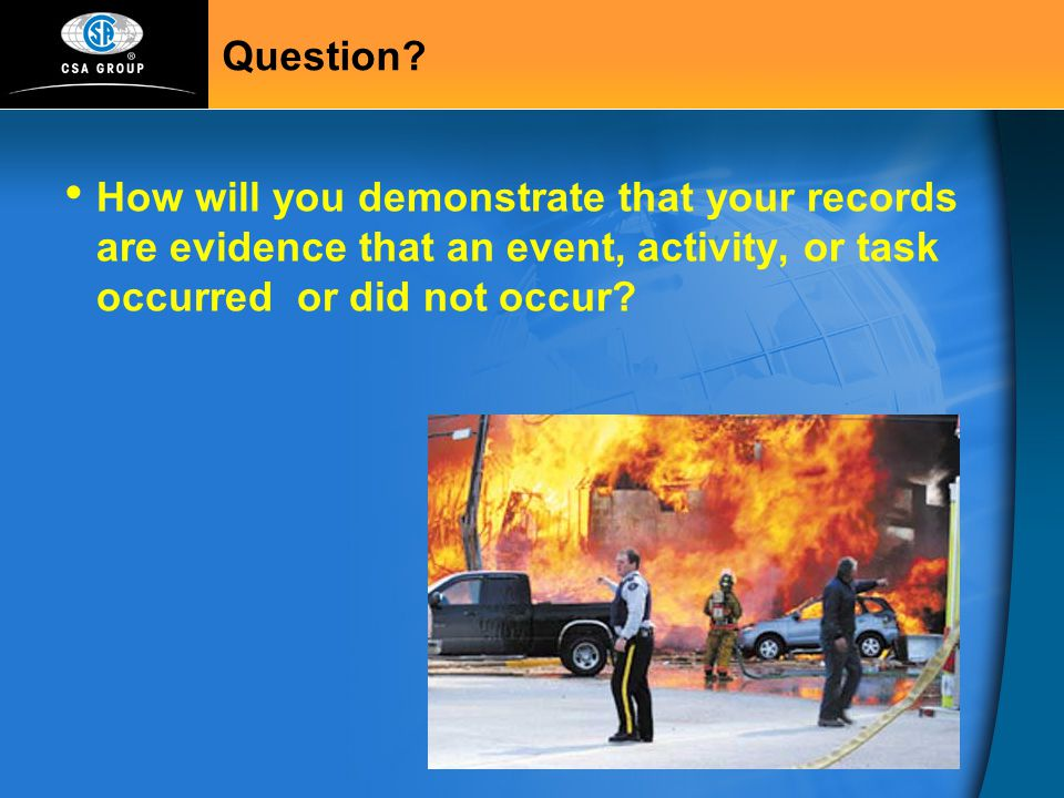 Question How will you demonstrate that your records are evidence that an event, activity, or task occurred or did not occur