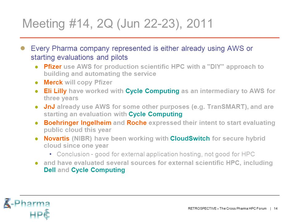 Meeting #14, 2Q (Jun 22-23), 2011 Every Pharma company represented is either already using AWS or starting evaluations and pilots.