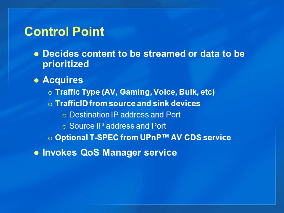 Control Point Decides content to be streamed or data to be prioritized