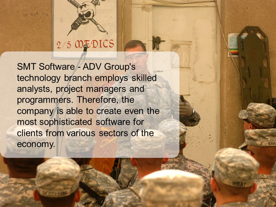 SMT Software - ADV Group s technology branch employs skilled analysts, project managers and programmers.