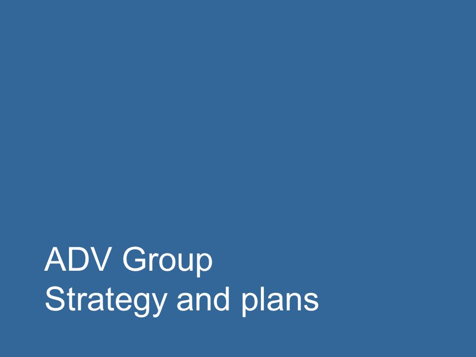 ADV Group Strategy and plans