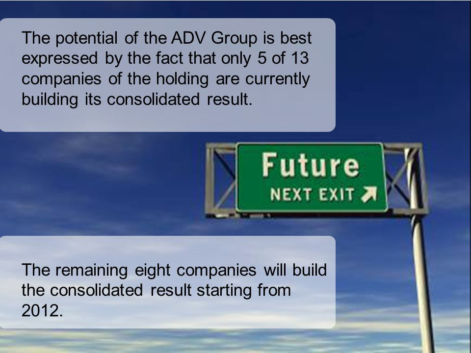 The potential of the ADV Group is best expressed by the fact that only 5 of 13 companies of the holding are currently building its consolidated result.