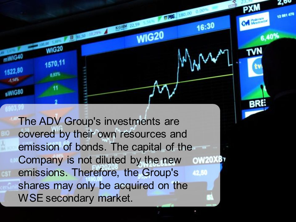 The ADV Group s investments are covered by their own resources and emission of bonds.