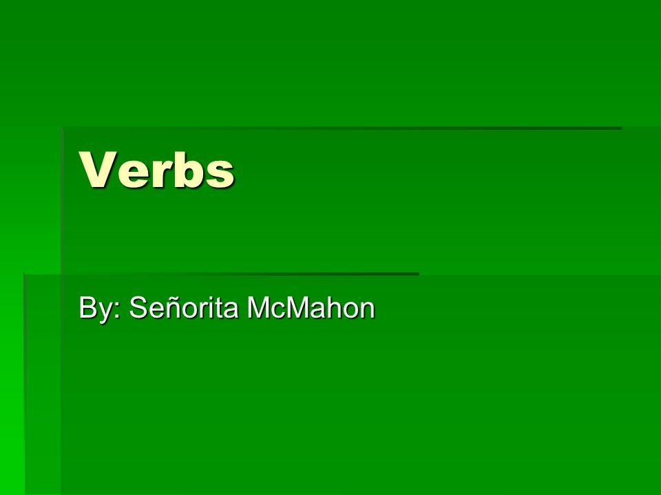 Verbs By: Señorita McMahon