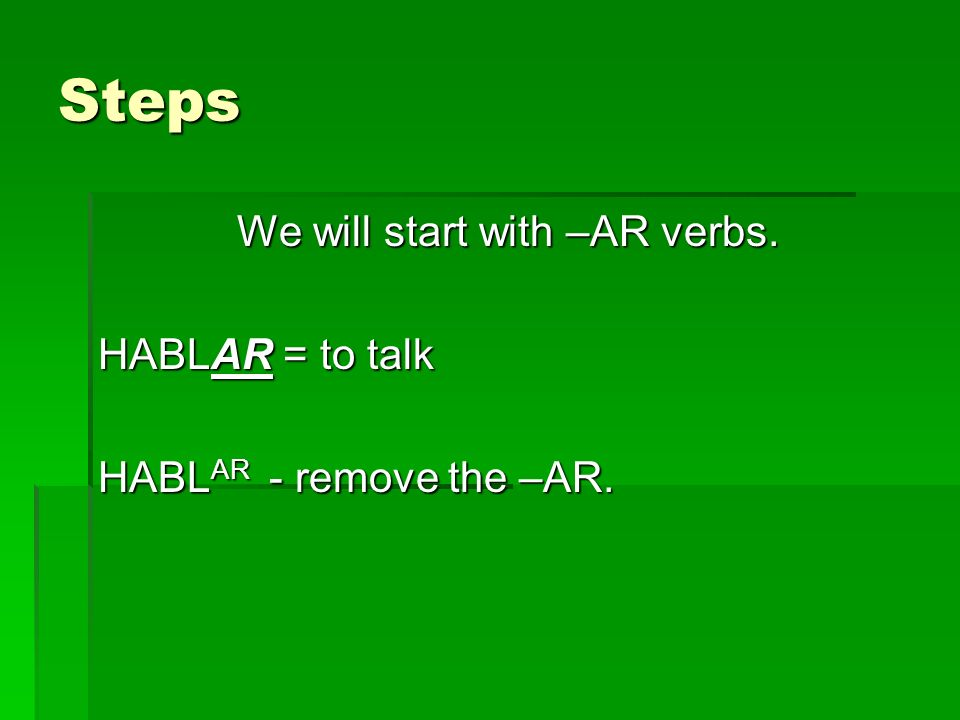 We will start with –AR verbs.