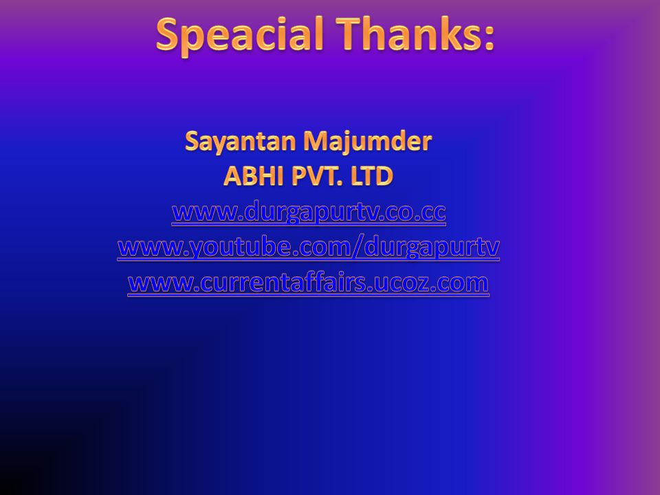Speacial Thanks: Sayantan Majumder ABHI PVT. LTD www.durgapurtv.co.cc