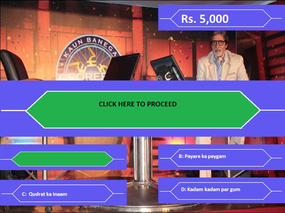 Rs. 5,000 Q 1: Complete this Hindi proverb Aam ke aam ____ _____ _____ A: Gutliyo ke daam. B: Payare ka paygam.