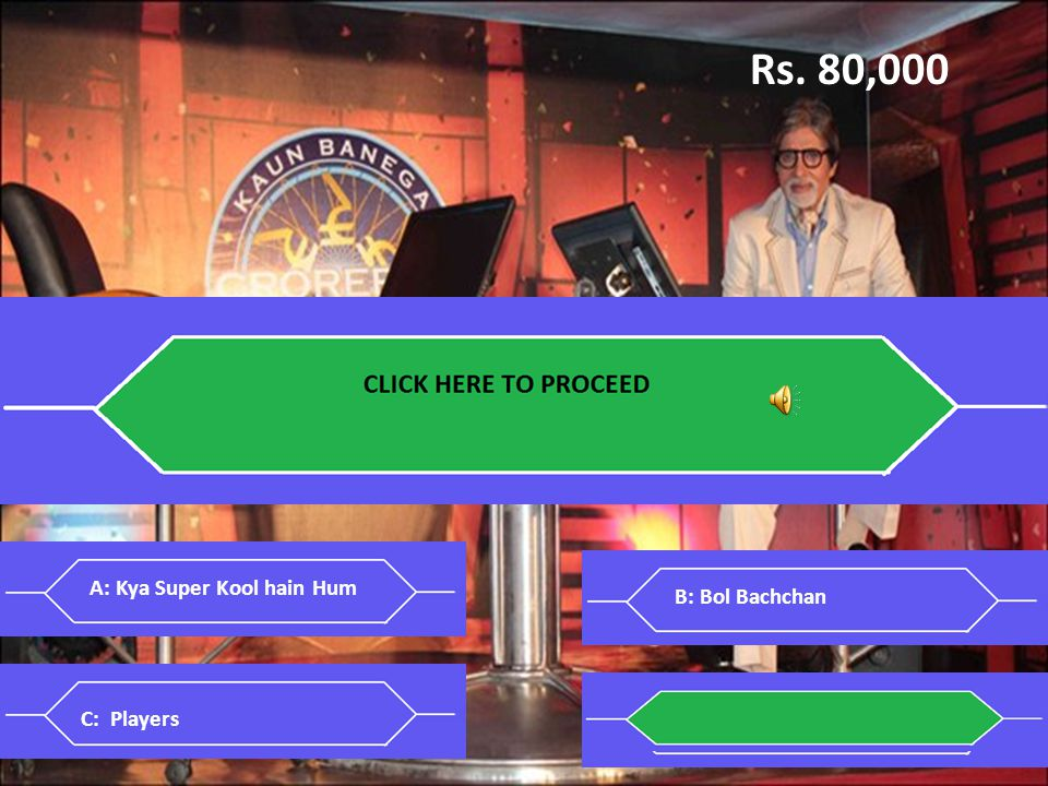 Rs. 80,000 Q5: Listen to the audio and identify the film. Click: