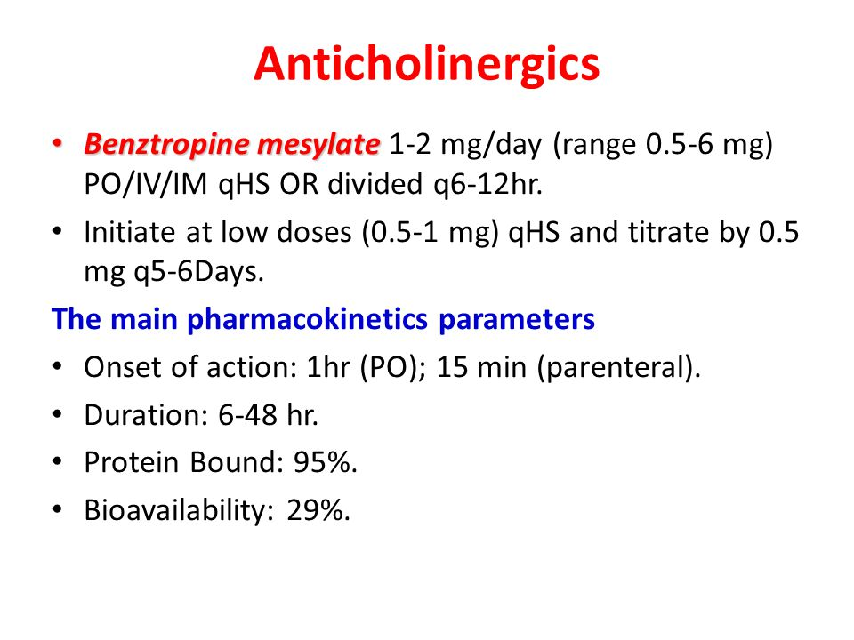Anticholinergics Benztropine mesylate 1-2 mg/day (range 0.5-6 mg) PO/IV/IM qHS OR divided q6-12hr.