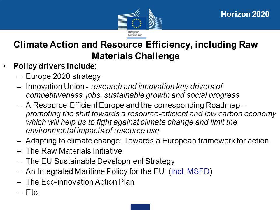 Horizon 2020 Climate Action and Resource Efficiency, including Raw Materials Challenge. Policy drivers include: