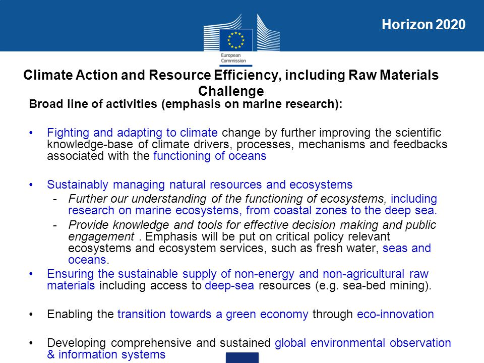 Horizon 2020 Climate Action and Resource Efficiency, including Raw Materials Challenge. Broad line of activities (emphasis on marine research):