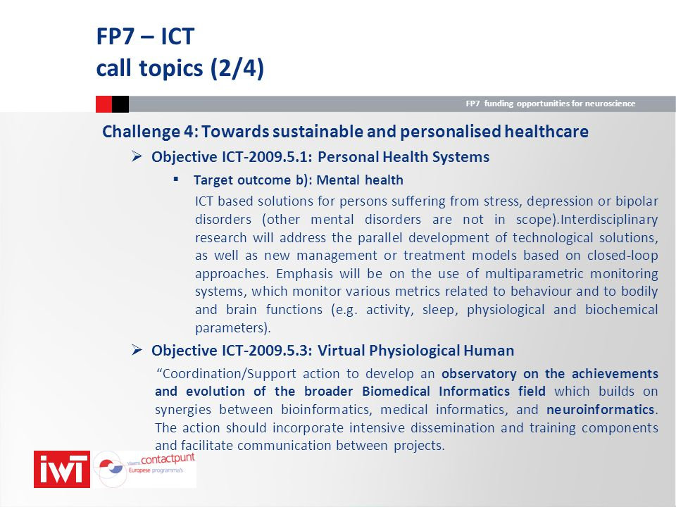 FP7 – ICT call topics (2/4) Challenge 4: Towards sustainable and personalised healthcare. Objective ICT : Personal Health Systems.