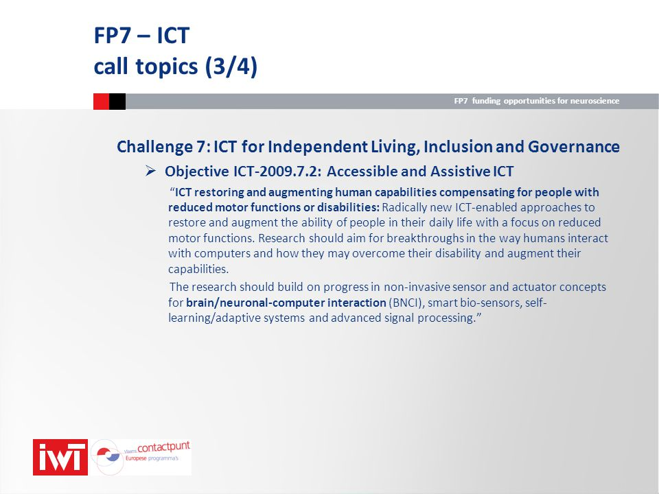 FP7 – ICT call topics (3/4) Challenge 7: ICT for Independent Living, Inclusion and Governance. Objective ICT-2009.7.2: Accessible and Assistive ICT.