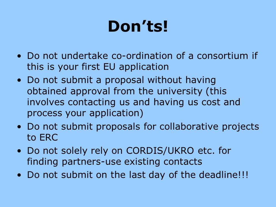 Don'ts! Do not undertake co-ordination of a consortium if this is your first EU application.