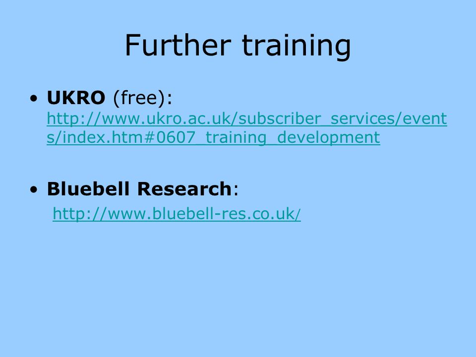 Further training UKRO (free): http://www.ukro.ac.uk/subscriber_services/events/index.htm#0607_training_development.