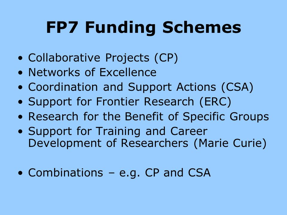FP7 Funding Schemes Collaborative Projects (CP) Networks of Excellence