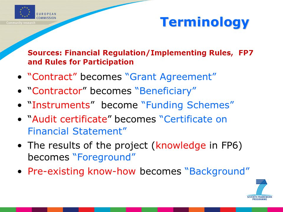 Terminology Sources: Financial Regulation/Implementing Rules, FP7 and Rules for Participation. Contract becomes Grant Agreement