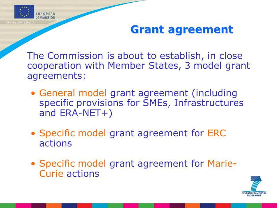 Grant agreement The Commission is about to establish, in close cooperation with Member States, 3 model grant agreements: