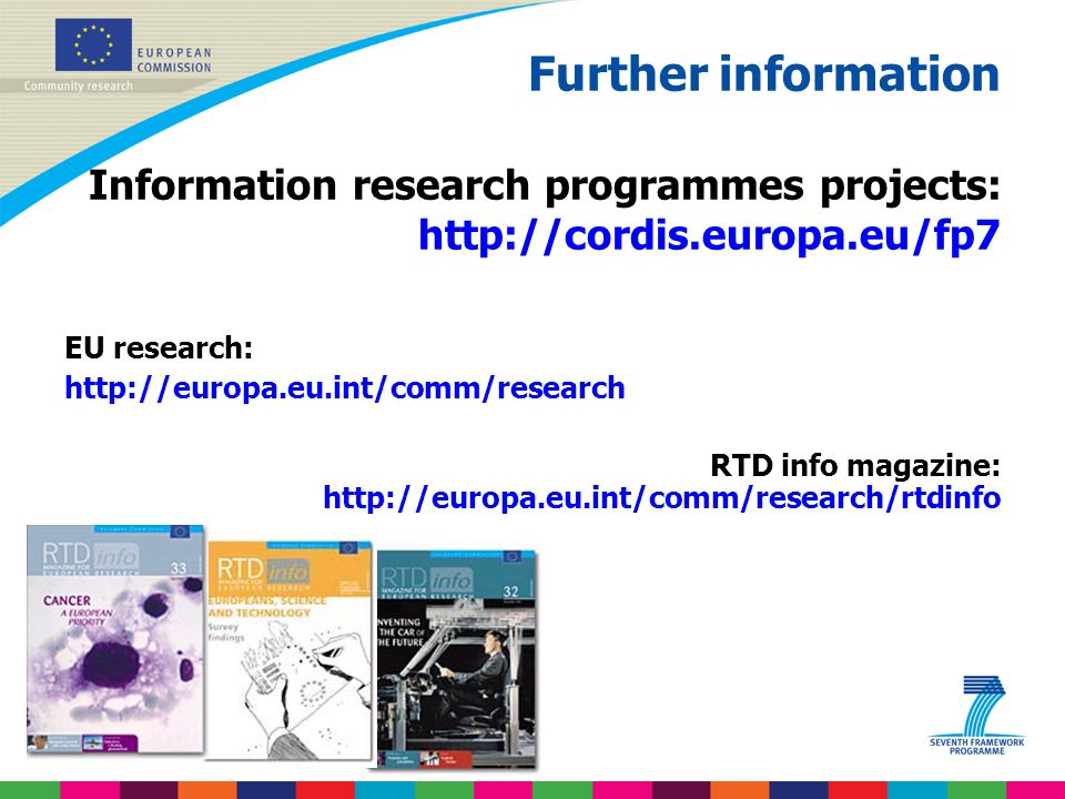 Further information Information research programmes projects: http://cordis.europa.eu/fp7