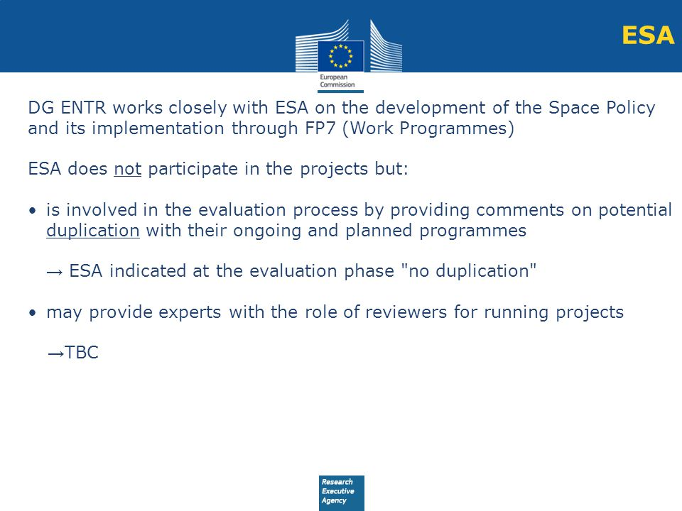 ESA DG ENTR works closely with ESA on the development of the Space Policy and its implementation through FP7 (Work Programmes)