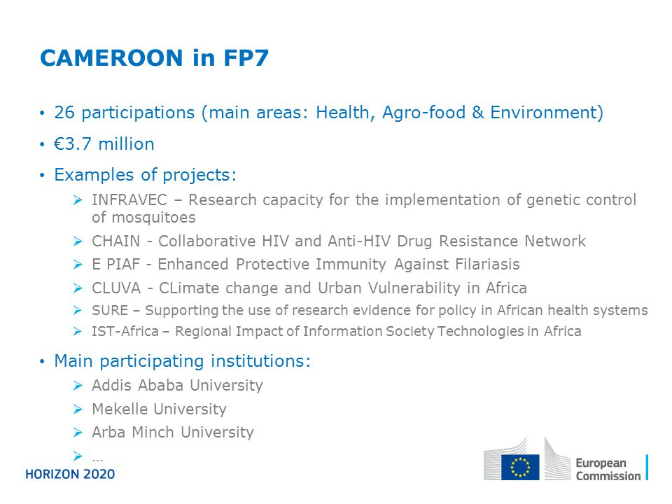CAMEROON in FP7 26 participations (main areas: Health, Agro-food & Environment) €3.7 million. Examples of projects: