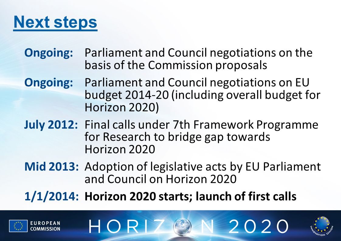 Next steps Ongoing: Parliament and Council negotiations on the basis of the Commission proposals.